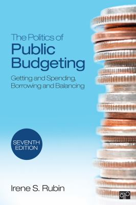 The Politics of Public Budgeting: Getting and Spending, Borrowing and Balancing 9781452240411
