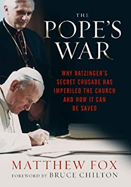 The Pope's War: Why Ratzinger's Secret Crusade Has Imperiled the Church and How It Can Be Saved 9781454900016