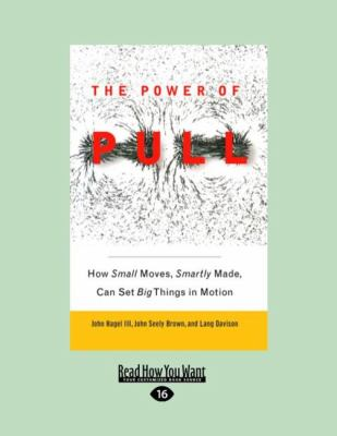 The Power of Pull: How Small Moves, Smartly Made, Can Set Big Things in Motion 9781458776204