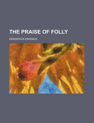 folly as the narrator in erasmus s Praise of folly - humor and criticism in erasmuss praise of folly humor and criticism in praise of folly erasmus's praise of folly is a narrator finds.