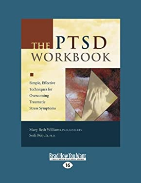 The Ptsd Workbook: Simple, Effective Techniques for Overcoming Traumatic Stress Symptoms (Easyread Large Edition) 9781458746054