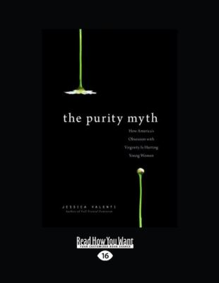 The Purity Myth: How America's Obsession with Virginity Is Hurting Young Women 9781458766755