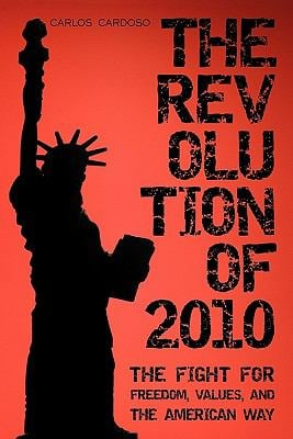 The Revolution of 2010: The Fight for Freedom, Values, and the American Way 9781450254663