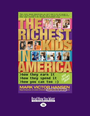 The Richest Kids in America: How They Earn It, How They Spend It, How You Can Too 9781458770288