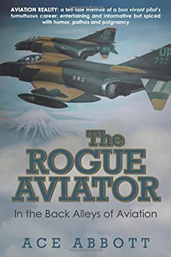 The Rogue Aviator: In the Back Alleys of Aviation, 2nd Edition 9781450253840