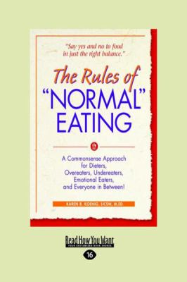 "The Rules of ""Normal"" Eating: A Commonsense Approach for Dieters, Overeaters, Undereaters, Emotional Eaters, and Everyone in Between! (Large Print 1"