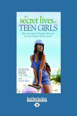 The Secret Lives of Teen Girls: What Your Mother Wouldn't Talk about But Your Daughter Needs to Know (Large Print 16pt) 9781458731753