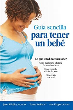 Guia Sencilla Para Tener un Bebe: Todo Lo Que Debes Saber = The Simple Guide to Having a Baby 9781451600650