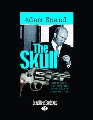 The Skull: Informers, Hit Men and Australias Toughest Cop (Large Print 16pt) 9781459602625