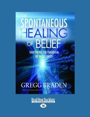 The Spontaneous Healing of Belief: Shattering the Paradigm of False Limits (Easyread Large Edition) 9781458749192