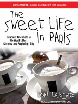 The Sweet Life in Paris: Delicious Adventures in the World's Most Glorious--And Perplexing--City 9781452638287