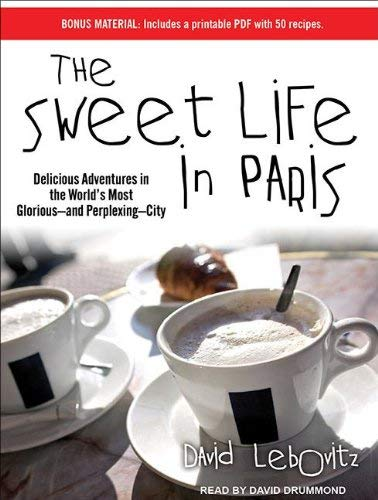 The Sweet Life in Paris: Delicious Adventures in the World's Most Glorious--And Perplexing--City 9781452658285