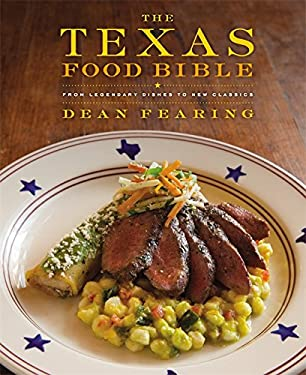 The Texas Food Bible: From Legendary Dishes to New Classics