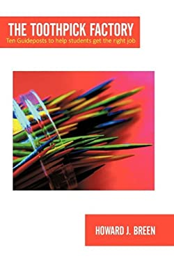 The Toothpick Factory: Ten Guideposts to Help Students Get the Right Job 9781452003375