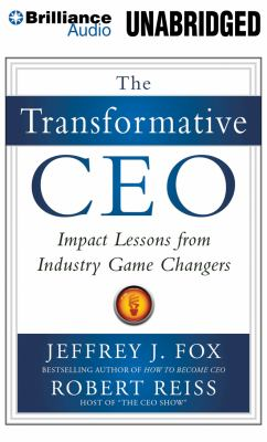 The Transformative CEO: Impact Lessons from Industry Game Changers 9781455879113