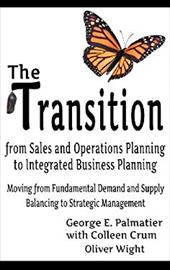 The Transition from Sales and Operations Planning to Integrated Business Planning 20760342