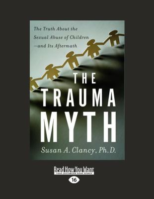 The Trauma Myth: The Truth about the Sexual Abuse of Children