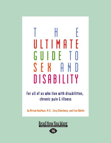The Ultimate Guide to Sex and Disability: For All of Us Who Live with Disabilities, Chronic Pain, and Illness 9781458767912
