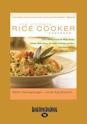 The Ultimate Rice Cooker Cookbook: 250 No-Fail Recipes for Pilafs, Risotto, Polenta, Chilis, Soups, Porridges, Puddings, and More, from Start to Finis 9781458769480