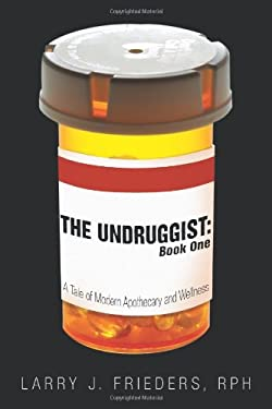 The Undruggist the Undruggist: Book One: A Tale of Modern Apothecary and Wellness Book One: A Tale of Modern Apothecary and Wellness 9781452500874