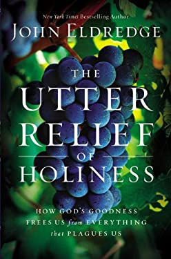 The Utter Relief of Holiness: How God's Goodness Frees Us from Everything That Plagues Us 9781455525713