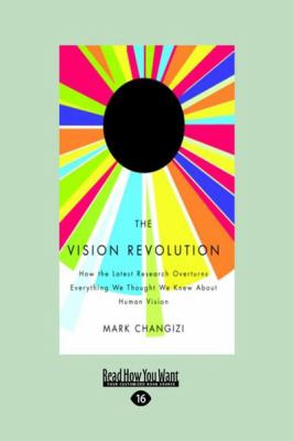 The Vision Revolution: How the Latest Research Overturns Everything We Thought We Knew about Human Vision (Large Print 16pt) 9781458729910