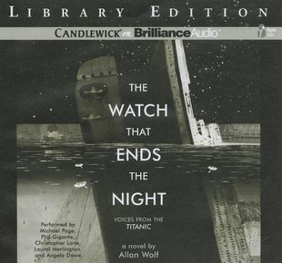 The Watch That Ends the Night: Voices from the Titanic 9781455829378