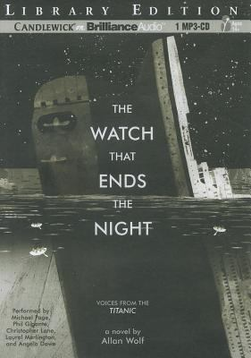 The Watch That Ends the Night: Voices from the Titanic 9781455829392
