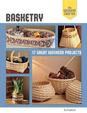 Basketry: 17 Great Weekend Projects 9781454701798