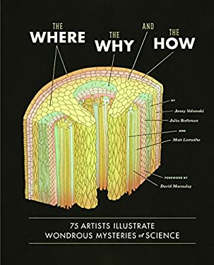The Where, the Why, and the How: 75 Artists Illustrate Wondrous Mysteries of Science 9781452108223