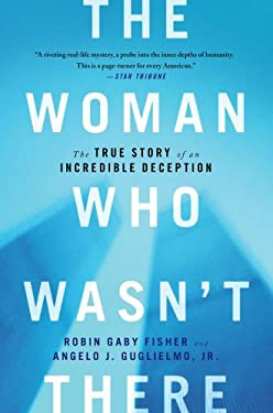 The Woman Who Wasn't There: The True Story of an Incredible Deception 9781451652093