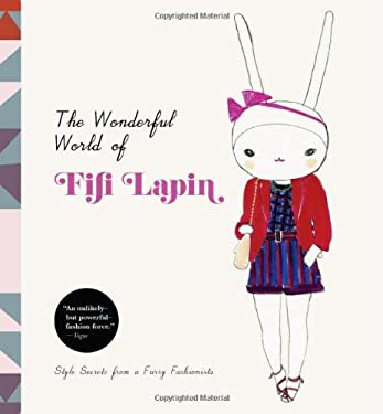 The Wonderful World of Fifi Lapin: Style Secrets of a Furry Fashionista 9781452108087