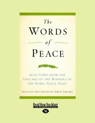 The Words of Peace: Selections from the Speeches of the Winners of the Nobel Peace Prize 9781458757838
