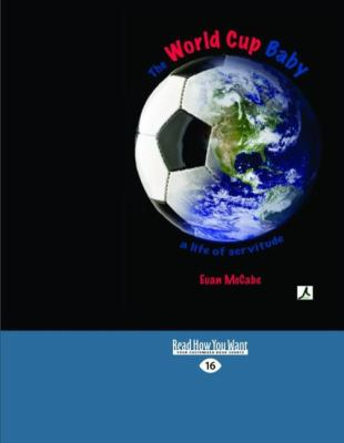 The World Cup Baby: A Life of Servitude (Easyread Large Edition) 9781458748621
