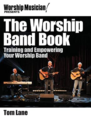 The Worship Band Book: Training and Empowering Your Worship Band 9781458418173