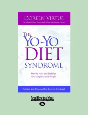 The Yo-Yo Diet Syndrome: How to Heal and Stabilize Your Appetite and Weight (Large Print 16pt) 9781458729859