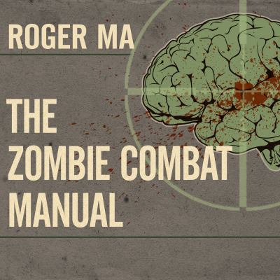 The Zombie Combat Manual: A Guide to Fighting the Living Dead 9781452656892