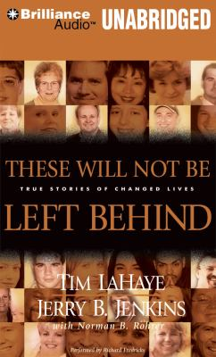 These Will Not Be Left Behind: True Stories of Changed Lives 9781455839322