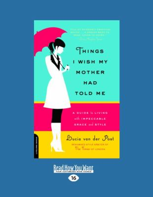 Things I Wish My Mother Had Told Me: A Guide to Living with Impeccable Grace and Style (Large Print 16pt) 9781458760005