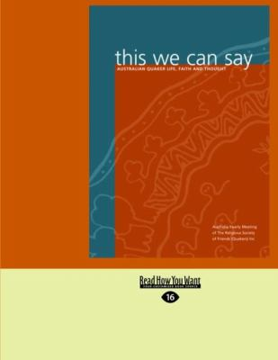 This We Can Say: Australian Quaker Life, Faith and Thought (Large Print 16pt)