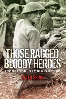 Those Ragged Bloody Heroes: From the Kokoda Trail to Gona Beach 1942 (Large Print 16pt) 9781459616141