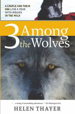 3 Among the Wolves: A Couple and Their Dog Live a Year with Wolves in the Wild (Large Print 16pt) 9781459619982