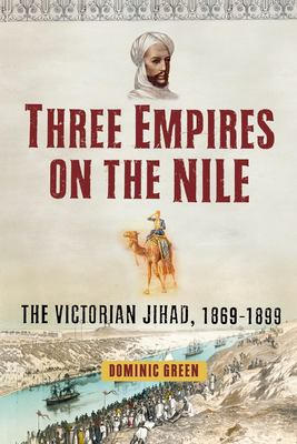 Three Empires on the Nile: The Victorian Jihad, 1869-1899 9781451631609