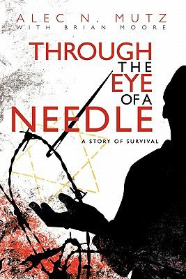 Through the Eye of a Needle: A Story of Survival 9781450250870