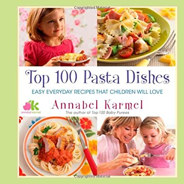 Top 100 Pasta Dishes: Easy Everyday Recipes That Children Will Love 9781451607918