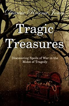 Tragic Treasures: Discovering Spoils of War in the Midst of Tragedy 9781450703697
