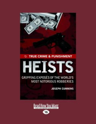 True Crime and Punishment: Heists: Gripping Exposes of the World's Most Notorious Robberies (Large Print 16pt) 9781459620957