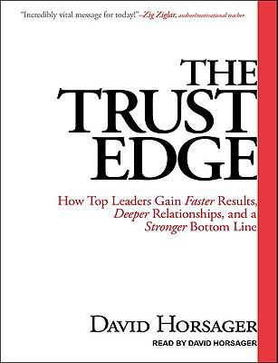 The Trust Edge: How Top Leaders Gain Faster Results, Deeper Relationships, and a Stronger Bottom Line 9781452601045
