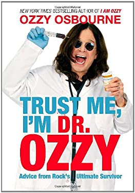 Trust Me, I'm Dr. Ozzy: Advice from Rock's Ultimate Survivor 9781455503339