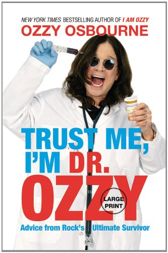 Trust Me, I'm Dr. Ozzy: Advice from Rock's Ultimate Survivor 9781455507245